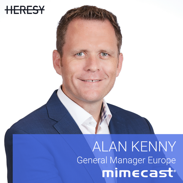 Heresy podcast 3: Alan Kenny, GM Europe @ Mimecast on the sales lessons no one told you about
