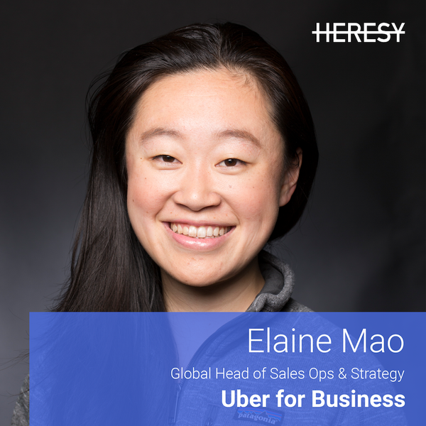 Heresy E9 - Elaine Mao, Global Head of Sales Ops & Strategy @UBER
