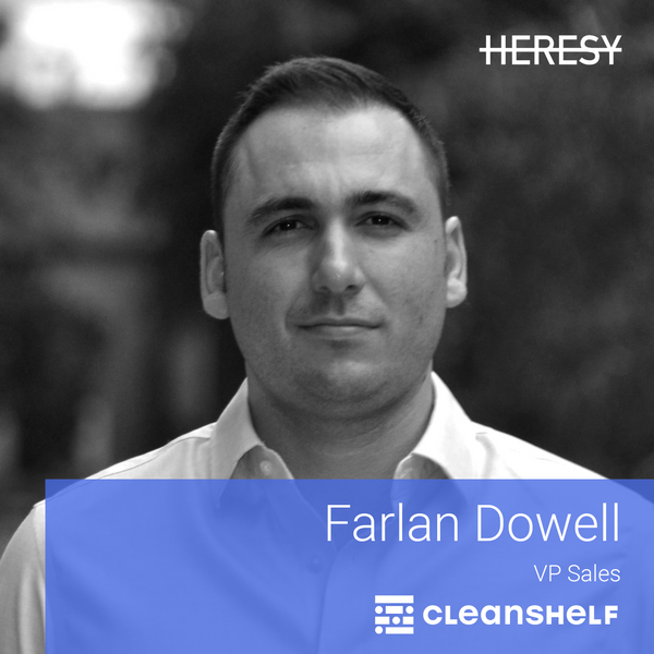 Heresy E18: Farlan Dowell, VP Sales @ CleanShelf on $0 to $10M in ARR 🚀